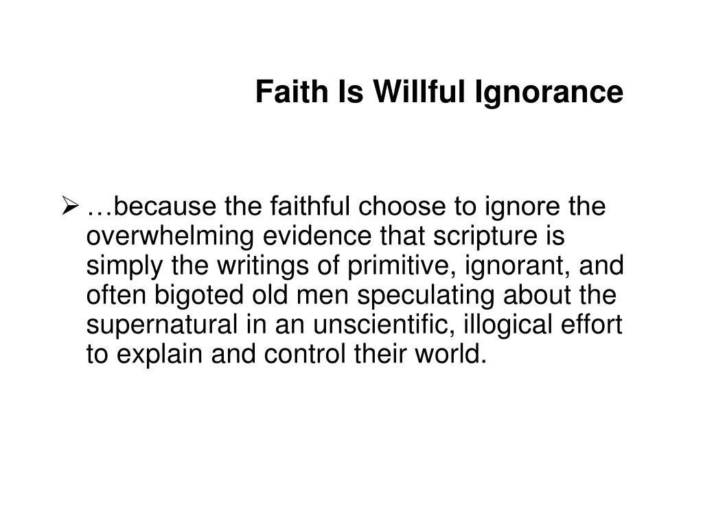 Faith Is Willful Ignorance