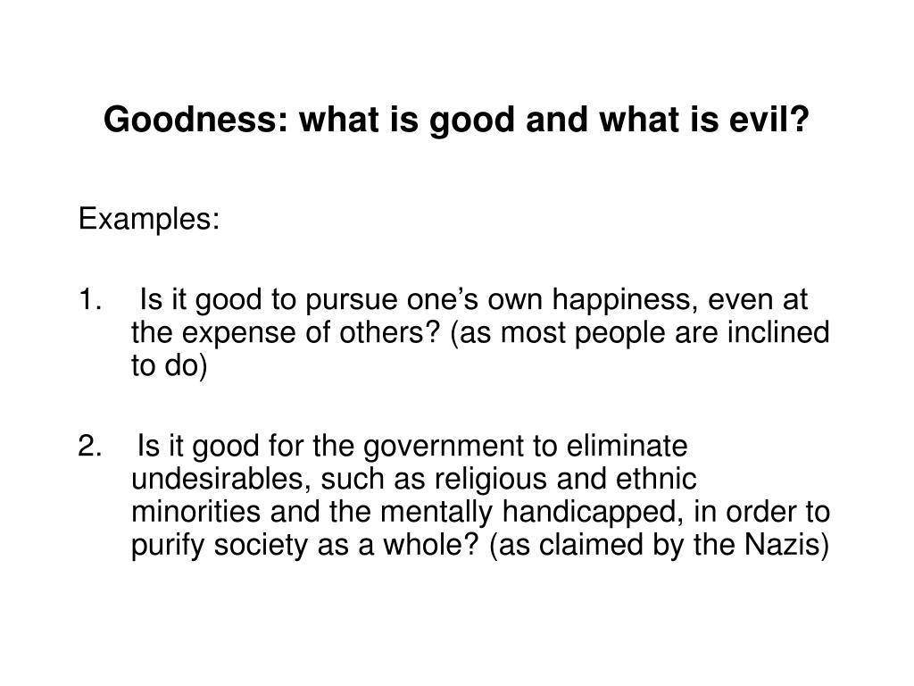 Goodness: what is good and what is evil?
