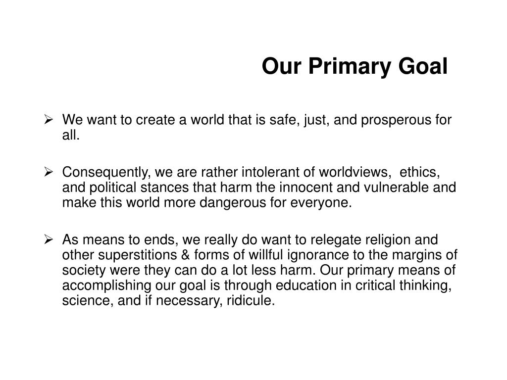 Our Primary Goal