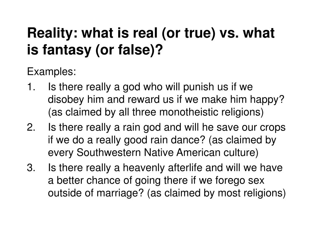Reality: what is real (or true) vs. what is fantasy (or false)?