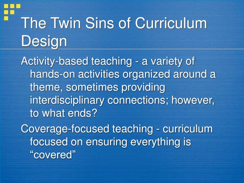 The Twin Sins of Curriculum Design