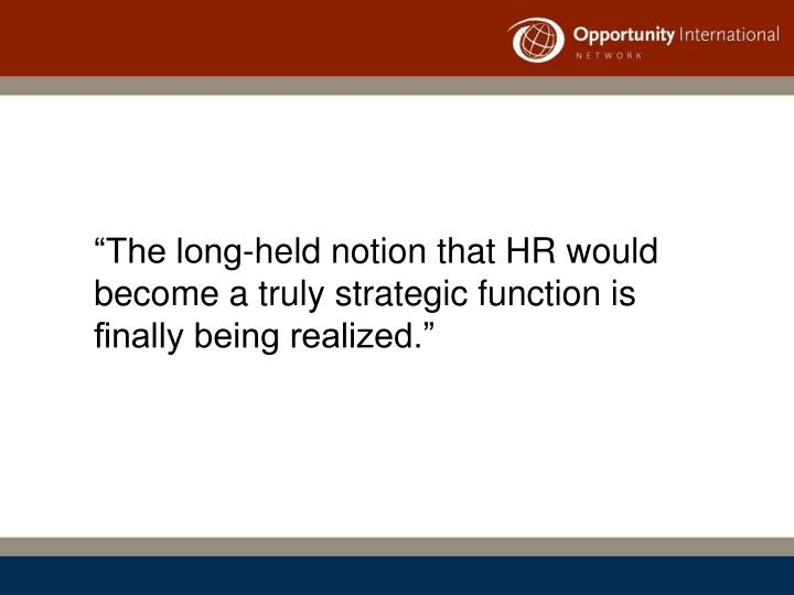 """The long-held notion that HR would become a truly strategic function is finally being realized."""