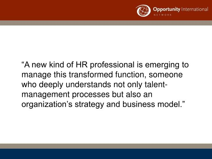 """A new kind of HR professional is emerging to manage this transformed function, someone who deeply..."