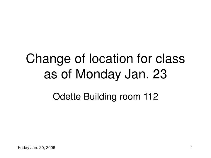 Change of location for class as of monday jan 23