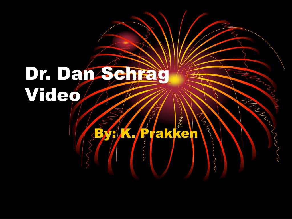 Dr. Dan Schrag