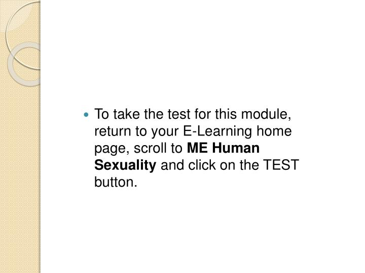 To take the test for this module, return to your E-Learning home page, scroll to