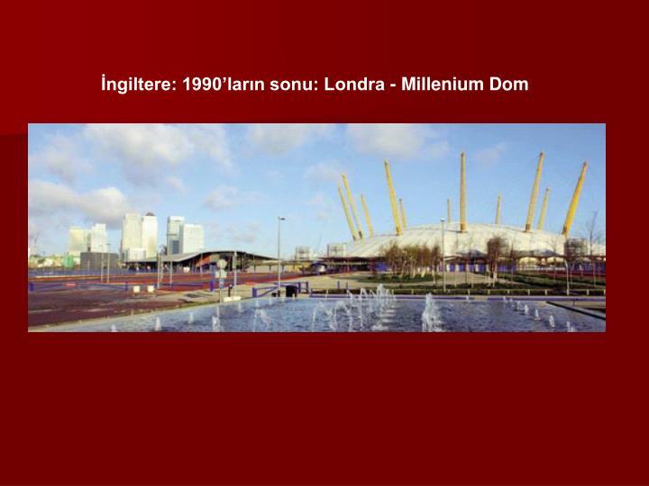 İngiltere: 1990'ların sonu: Londra - Millenium Dom
