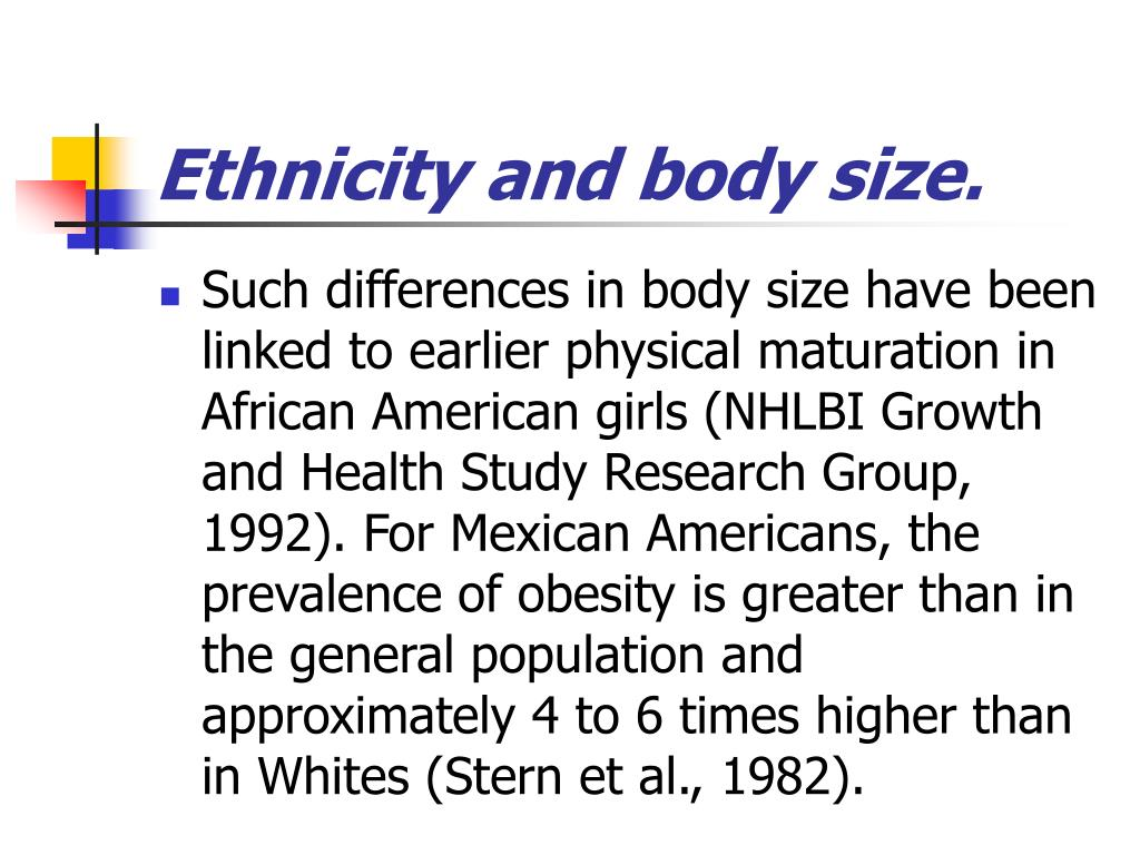 Ethnicity and body size.