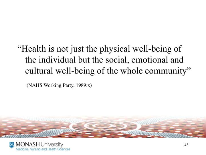 """Health is not just the physical well-being of the individual but the social, emotional and cultural well-being of the whole community"""