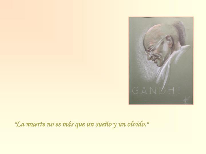 """""""La muerte no es más que un sueño y un olvido."""""""