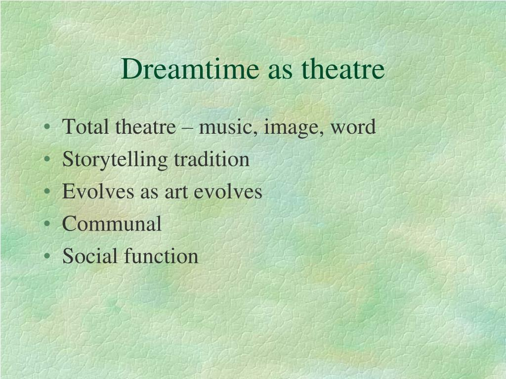 Dreamtime as theatre