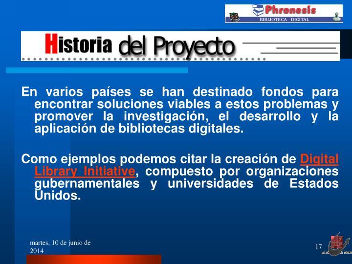 En varios países se han destinado fondos para encontrar soluciones viables a estos problemas y promover la investigación, el desarrollo y la aplicación de bibliotecas digitales.
