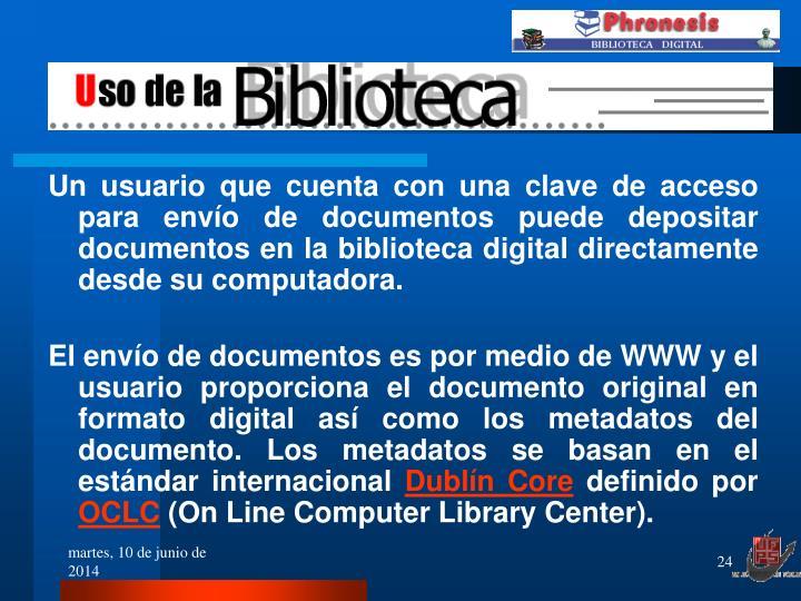 Un usuario que cuenta con una clave de acceso para envío de documentos puede depositar documentos en la biblioteca digital directamente desde su computadora.