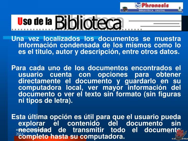 Una vez localizados los documentos se muestra información condensada de los mismos como lo es el titulo, autor y descripción, entre otros datos.