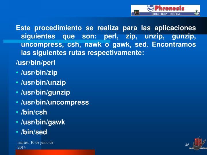 Este procedimiento se realiza para las aplicaciones siguientes que son: perl, zip, unzip, gunzip, uncompress, csh, nawk o gawk, sed. Encontramos las siguientes rutas respectivamente:
