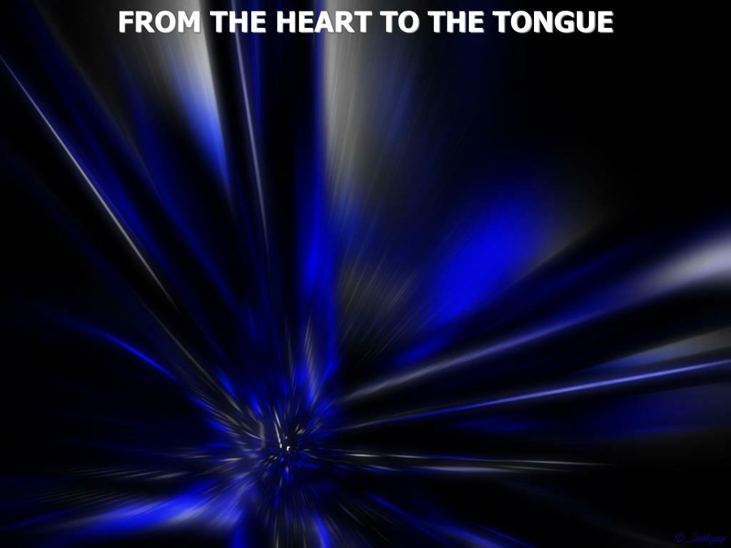 FROM THE HEART TO THE TONGUE