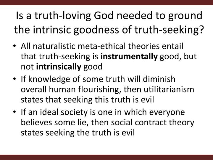 Is a truth-loving God needed to ground the intrinsic goodness of truth-seeking?