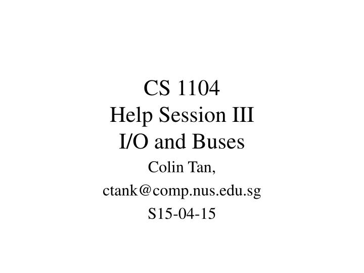 Cs 1104 help session iii i o and buses