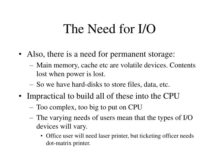 The need for i o