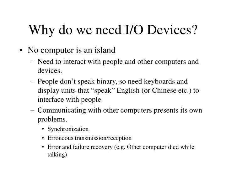 Why do we need i o devices