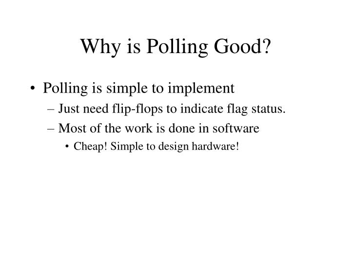 Why is Polling Good?