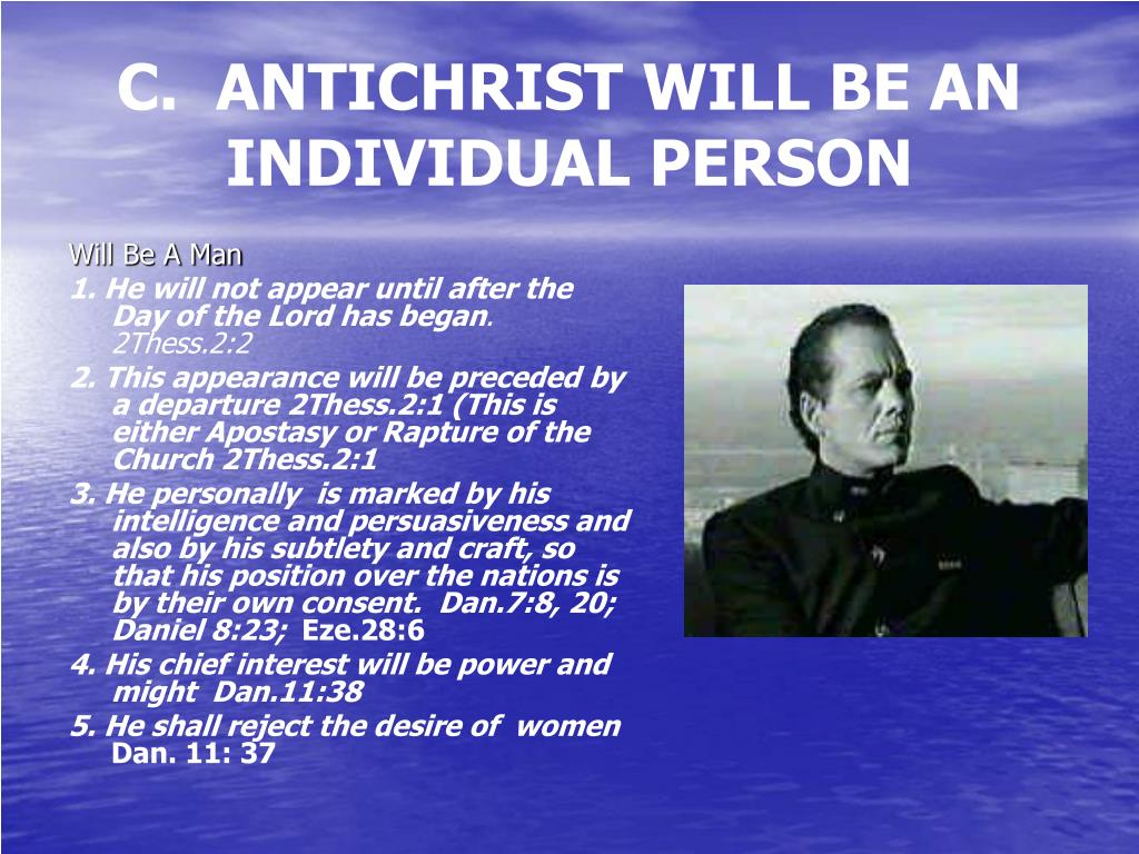 C.  ANTICHRIST WILL BE AN INDIVIDUAL PERSON