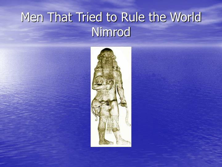 Men that tried to rule the world nimrod