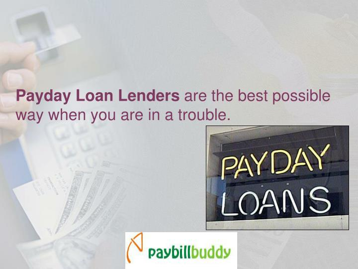 Payday loan lenders are the best possible way when you are in a trouble