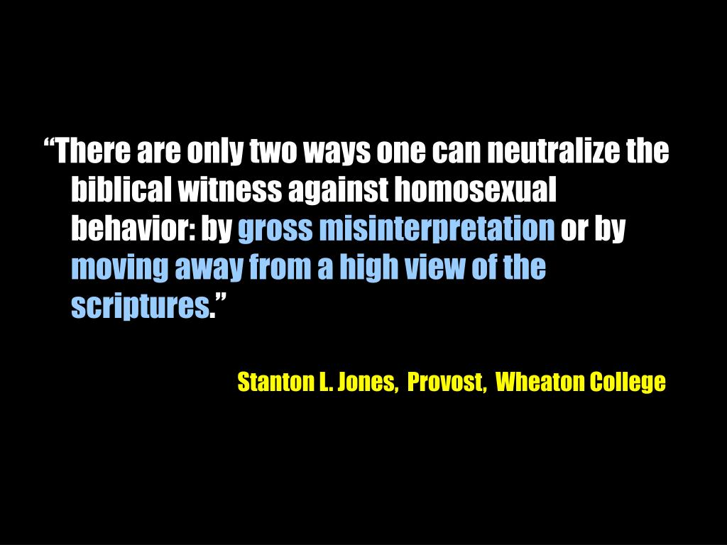 """""""There are only two ways one can neutralize the biblical witness against homosexual behavior: by"""