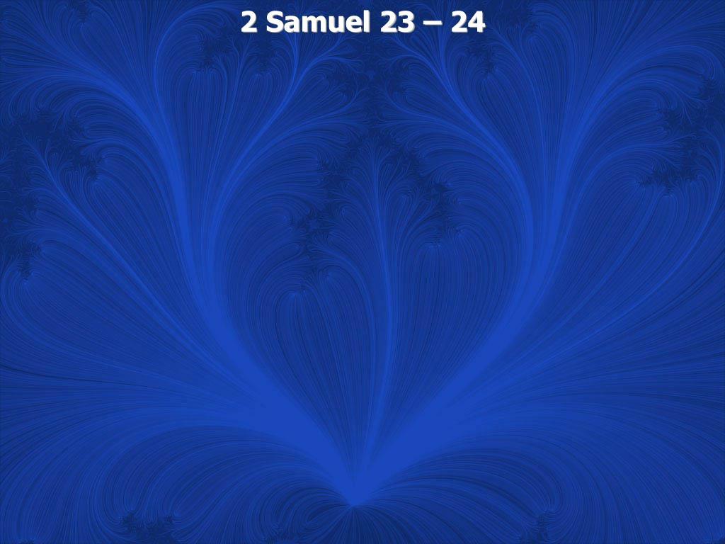 2 Samuel 23 – 24