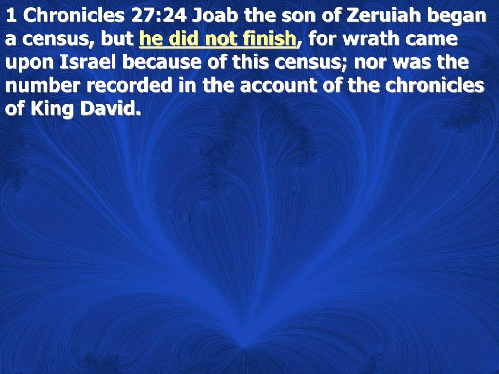 1 Chronicles 27:24 Joab the son of Zeruiah began a census, but