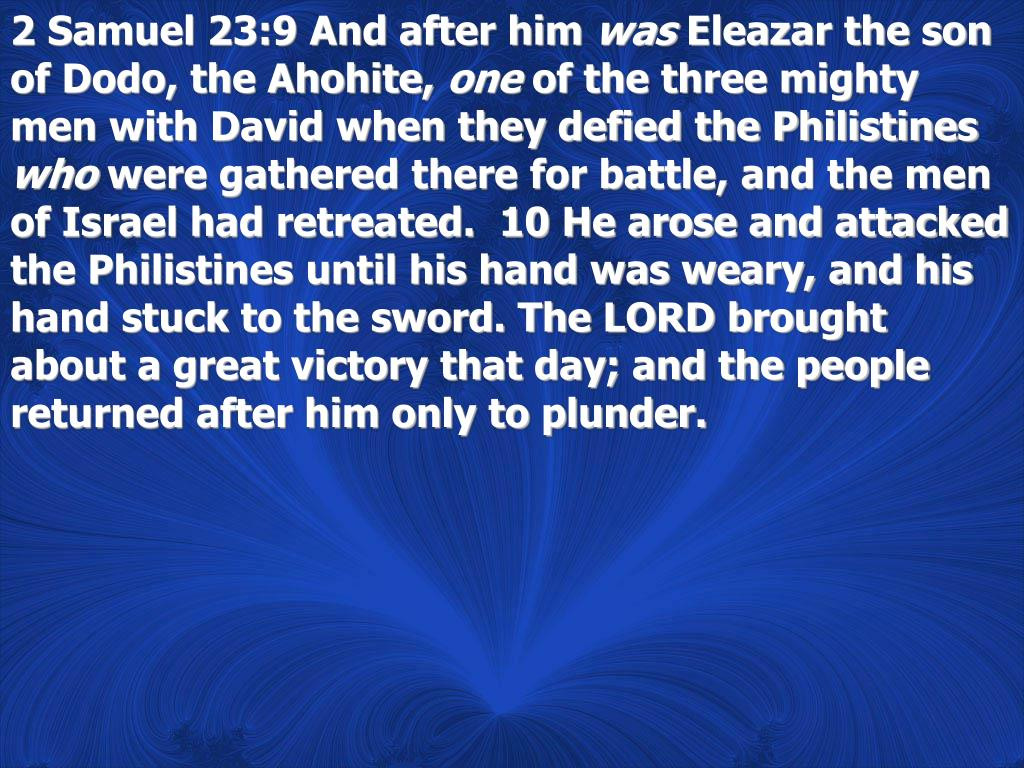 2 Samuel 23:9 And after him