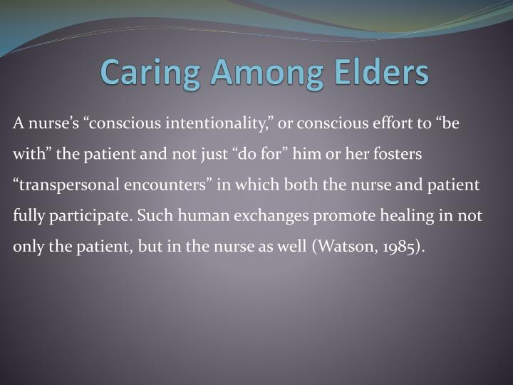watson s caring theory 2008 for elderly care Watson's theory of human caring, and the 10 caritas processes™ contained within the theory, is one of the prominent theories used in many of the magnet systems this article invites another turn on theory-guided, evidence-based practice and the theory of human caring.