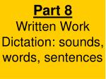 part 8 written work dictation sounds words sentences