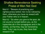 shallow benevolence seeking praise of men not god