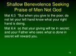 shallow benevolence seeking praise of men not god1