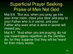 superficial prayer seeking praise of men not god1