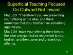 superficial teaching focused on outward not inward2
