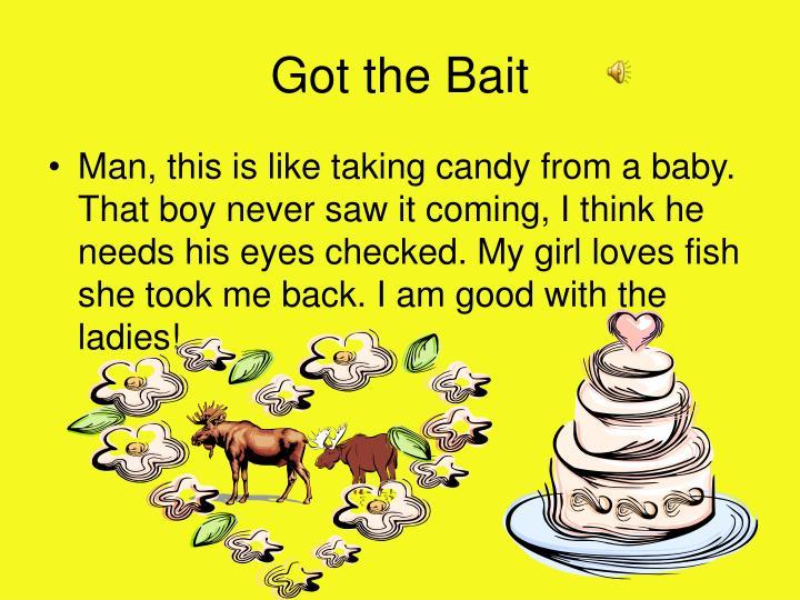 Got the Bait