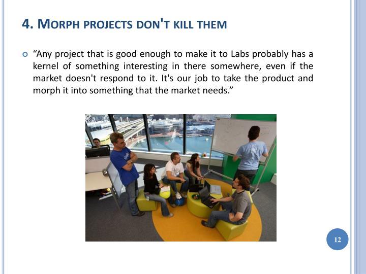 4. Morph projects don't kill them