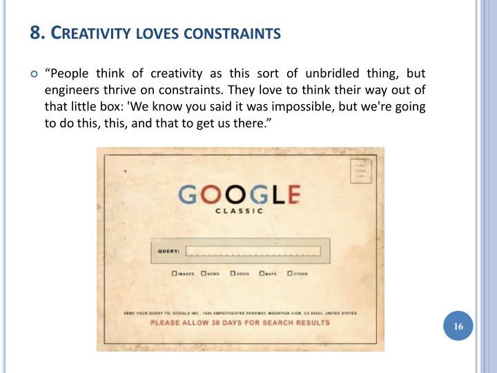 8. Creativity loves constraints
