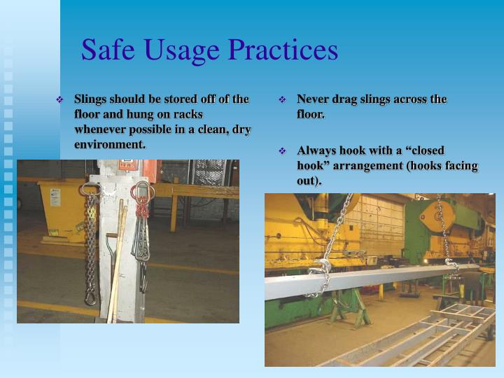 Slings should be stored off of the floor and hung on racks whenever possible in a clean, dry environment.