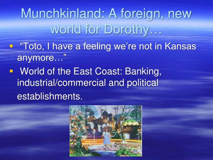 Munchkinland: A foreign, new world for Dorothy…