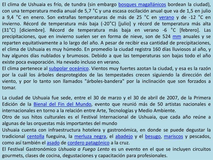 El clima de Ushuaia es frío, de tundra (sin embargo