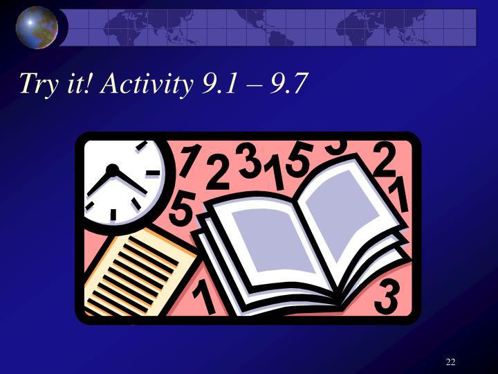Try it! Activity 9.1 – 9.7