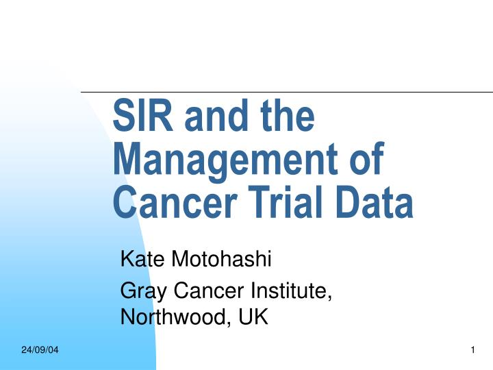 Sir and the management of cancer trial data