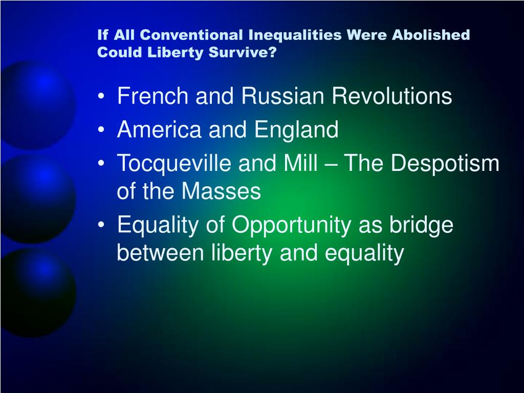 If All Conventional Inequalities Were Abolished Could Liberty Survive?