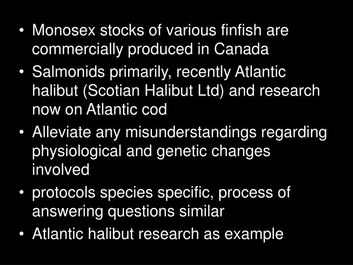Monosex stocks of various finfish are commercially produced in Canada