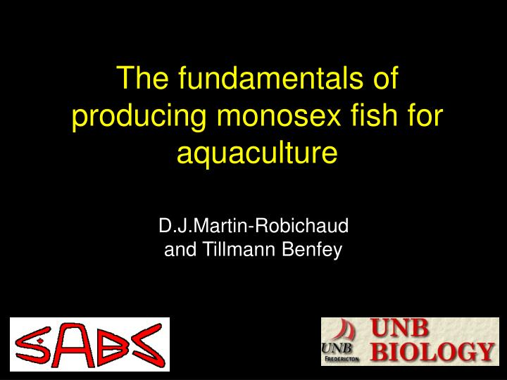 The fundamentals of producing monosex fish for aquaculture