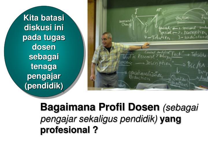 Kita batasi diskusi ini pada tugas dosen sebagai tenaga pengajar (pendidik)